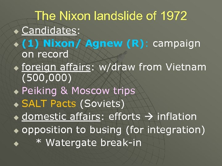 The Nixon landslide of 1972 Candidates: u (1) Nixon/ Agnew (R): campaign on record