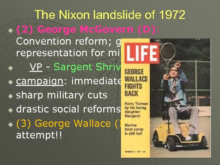 The Nixon landslide of 1972 (2) George Mc. Govern (D): Convention reform; greater representation