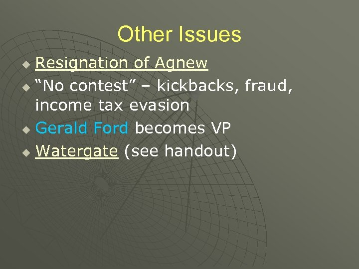 "Other Issues Resignation of Agnew u ""No contest"" – kickbacks, fraud, income tax evasion"