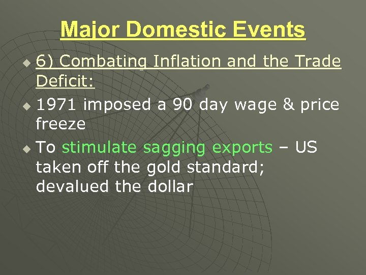 Major Domestic Events 6) Combating Inflation and the Trade Deficit: u 1971 imposed a