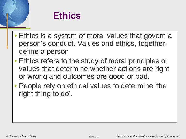 Ethics • Ethics is a system of moral values that govern a person's conduct.