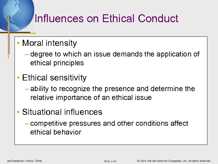 Influences on Ethical Conduct • Moral intensity – degree to which an issue demands