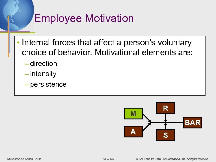 Employee Motivation • Internal forces that affect a person's voluntary choice of behavior. Motivational