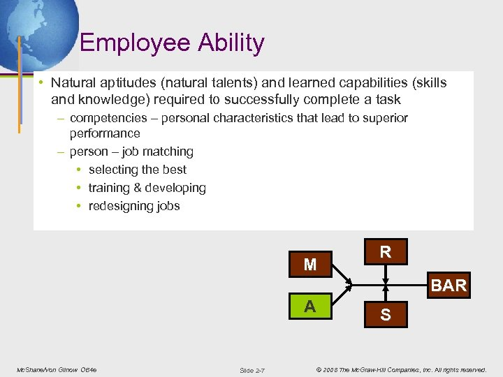 Employee Ability • Natural aptitudes (natural talents) and learned capabilities (skills and knowledge) required