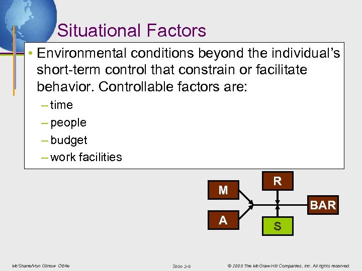 Situational Factors • Environmental conditions beyond the individual's short-term control that constrain or facilitate