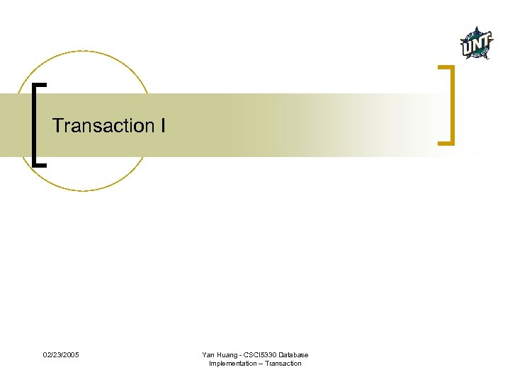 Transaction I 02/23/2005 Yan Huang - CSCI 5330 Database Implementation – Transaction