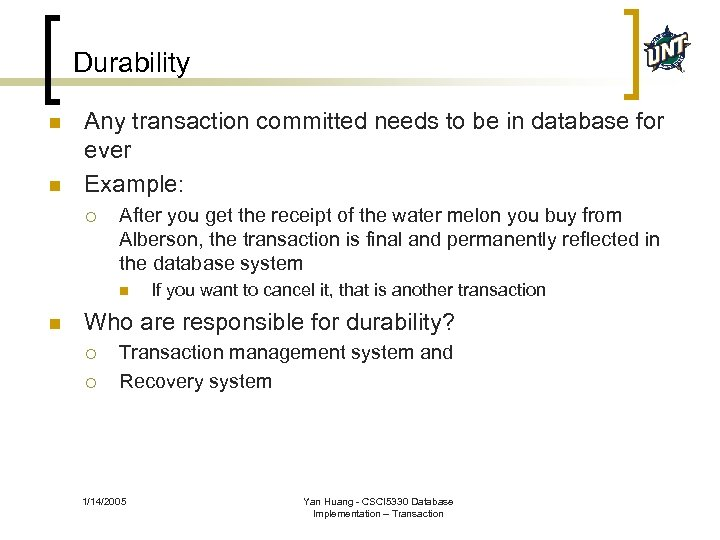 Durability n n Any transaction committed needs to be in database for ever Example: