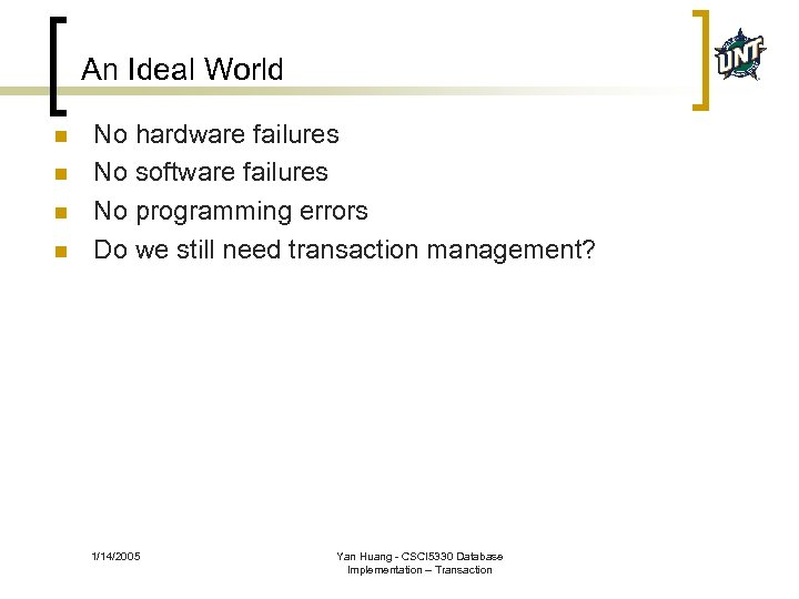 An Ideal World n n No hardware failures No software failures No programming errors