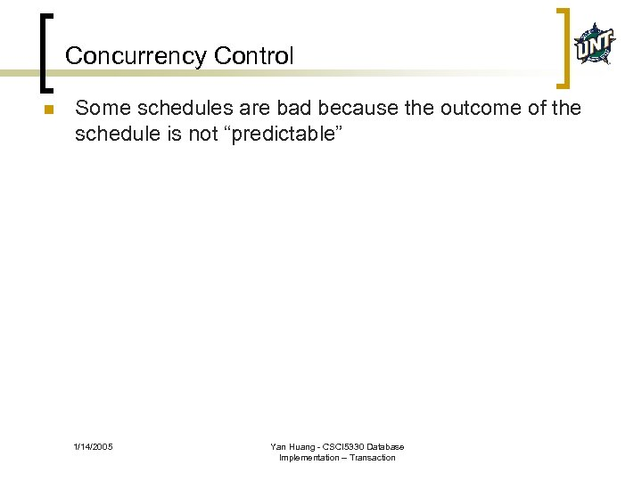 Concurrency Control n Some schedules are bad because the outcome of the schedule is