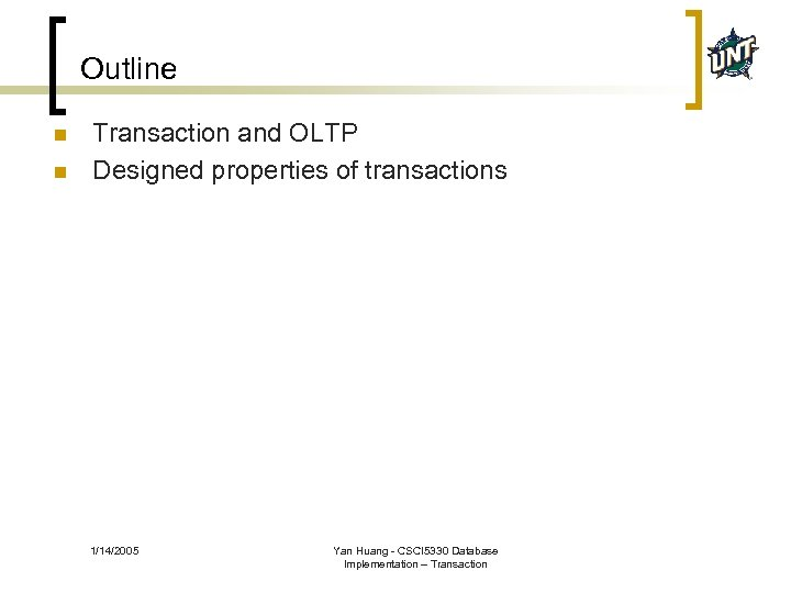 Outline n n Transaction and OLTP Designed properties of transactions 1/14/2005 Yan Huang -
