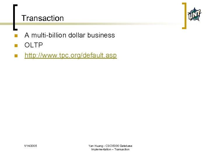 Transaction n A multi-billion dollar business OLTP http: //www. tpc. org/default. asp 1/14/2005 Yan