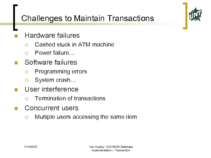 Challenges to Maintain Transactions n Hardware failures ¡ ¡ n Software failures ¡ ¡