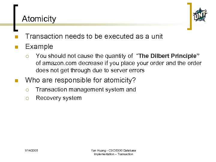 Atomicity n n Transaction needs to be executed as a unit Example ¡ n