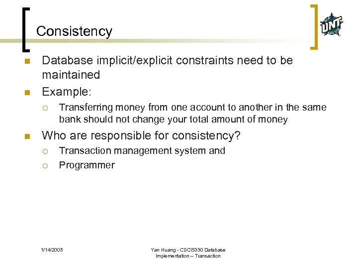 Consistency n n Database implicit/explicit constraints need to be maintained Example: ¡ n Transferring