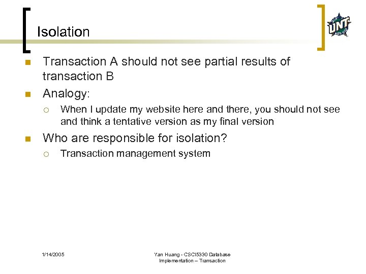 Isolation n n Transaction A should not see partial results of transaction B Analogy: