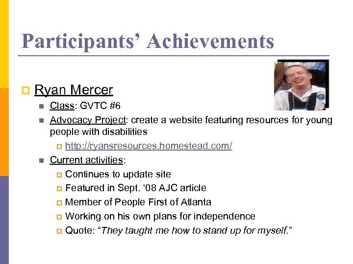 Participants' Achievements p Ryan Mercer n n n Class: GVTC #6 Advocacy Project: create