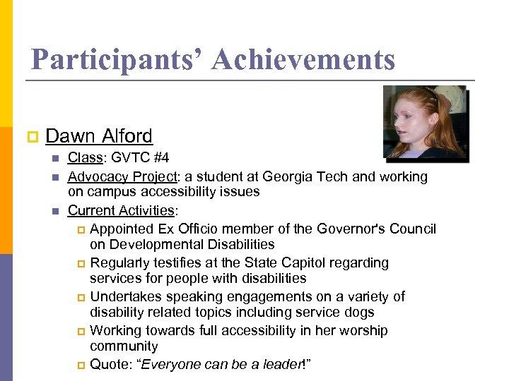 Participants' Achievements p Dawn Alford n n n Class: GVTC #4 Advocacy Project: a