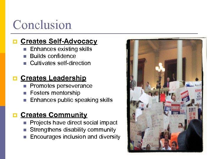 Conclusion p Creates Self-Advocacy n n n p Creates Leadership n n n p