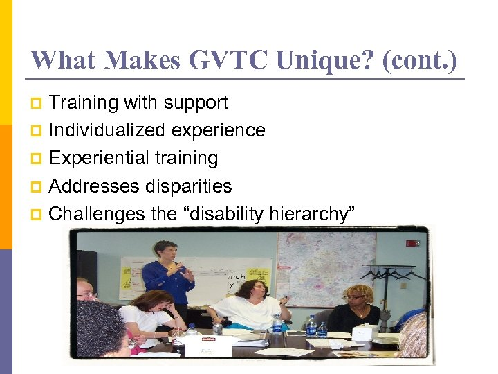 What Makes GVTC Unique? (cont. ) Training with support p Individualized experience p Experiential
