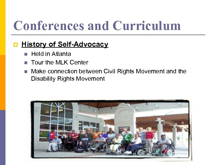 Conferences and Curriculum p History of Self-Advocacy n n n Held in Atlanta Tour