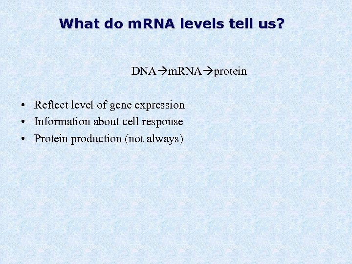 What do m. RNA levels tell us? DNA m. RNA protein • Reflect level