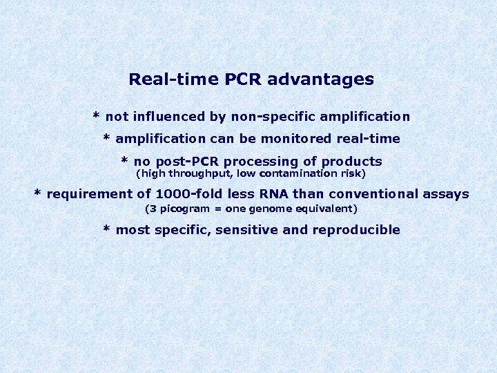 Real-time PCR advantages * not influenced by non-specific amplification * amplification can be monitored