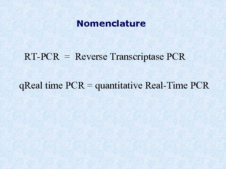 Nomenclature RT-PCR = Reverse Transcriptase PCR q. Real time PCR = quantitative Real-Time PCR