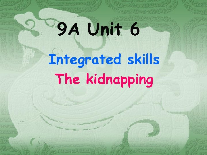 9 A Unit 6 Integrated skills The kidnapping