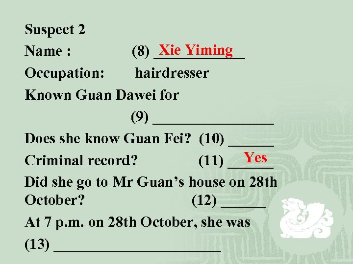 Suspect 2 Xie Yiming Name : (8) ______ Occupation: hairdresser Known Guan Dawei for