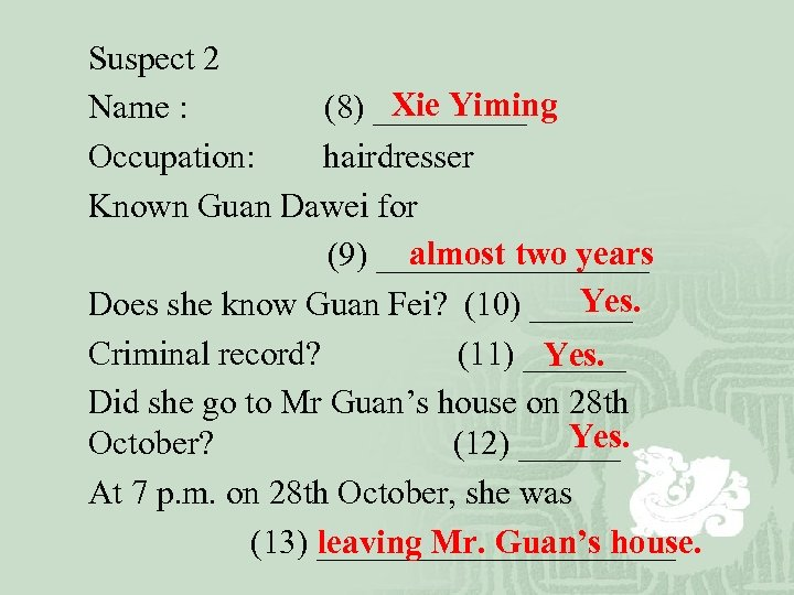 Suspect 2 Xie Yiming Name : (8) _____ Occupation: hairdresser Known Guan Dawei for