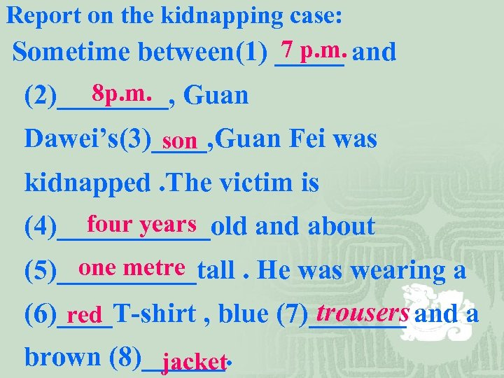 Report on the kidnapping case: 7 p. m. Sometime between(1) _____ and 8 p.