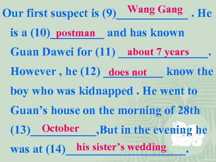 Wang Gang Our first suspect is (9)______. He is a (10)_____ and has known