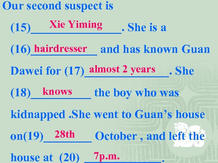 Our second suspect is Xie Yiming (15)________. She is a hairdresser (16)______ and has