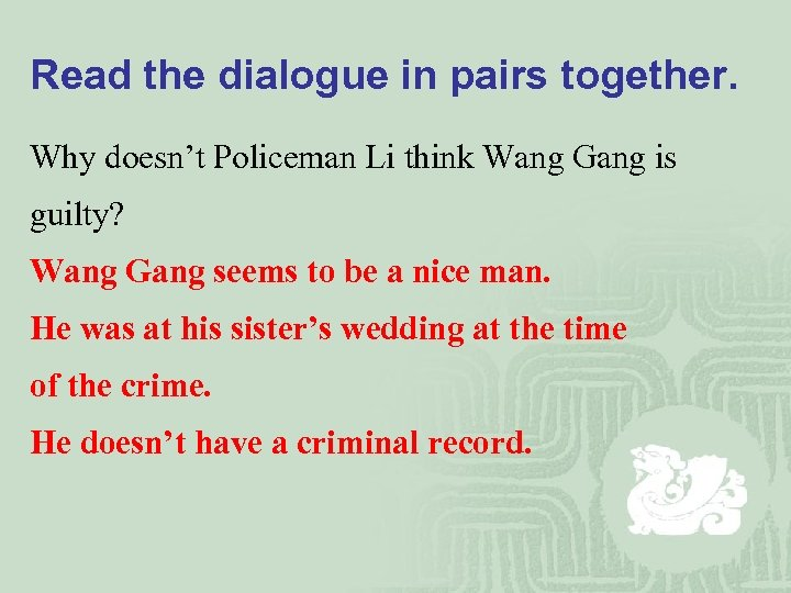 Read the dialogue in pairs together. Why doesn't Policeman Li think Wang Gang is