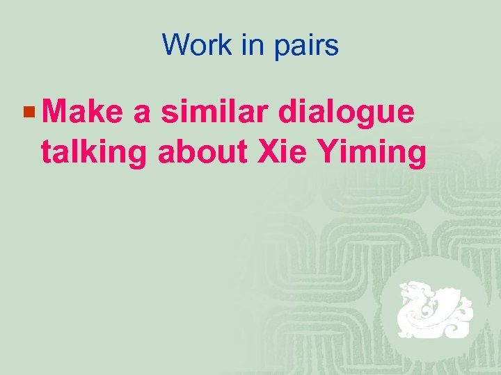 Work in pairs ¡ Make a similar dialogue talking about Xie Yiming