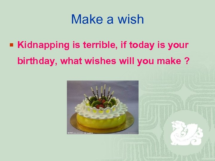 Make a wish ¡ Kidnapping is terrible, if today is your birthday, what wishes