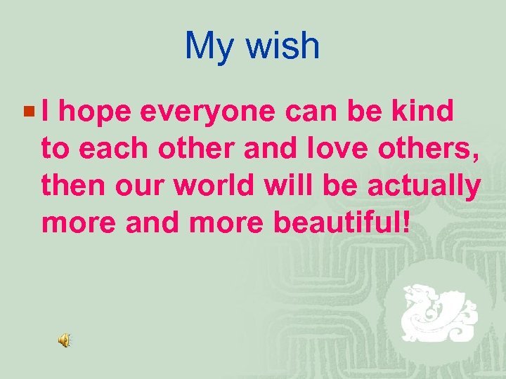 My wish ¡ I hope everyone can be kind to each other and love