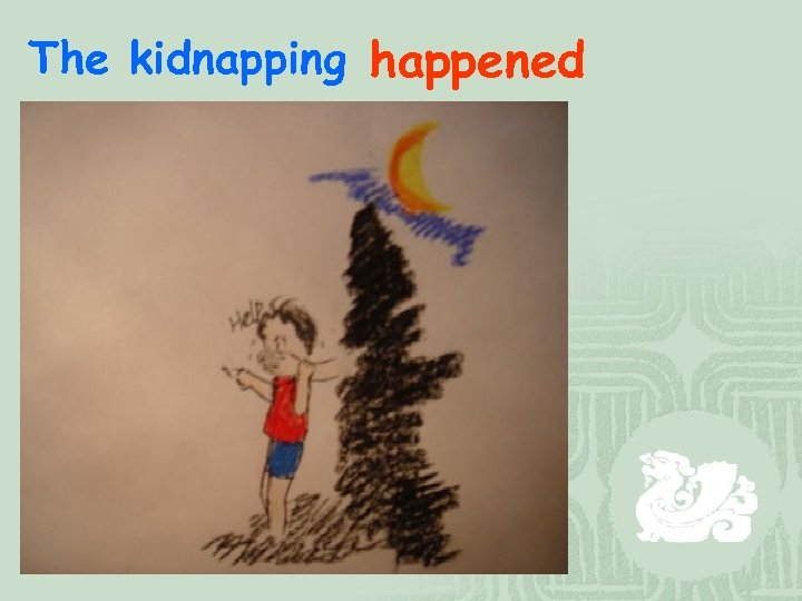 The kidnapping happened