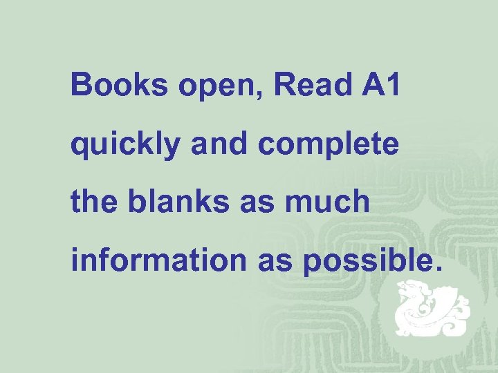 Books open, Read A 1 quickly and complete the blanks as much information as