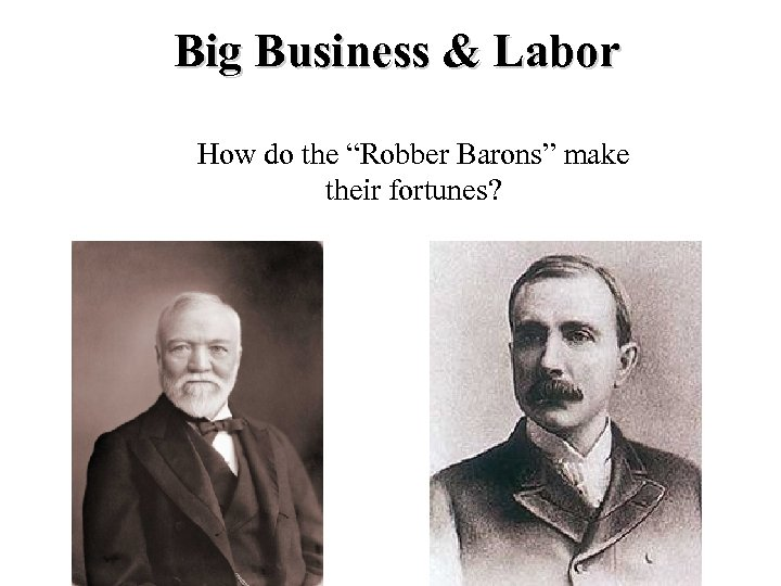 """Big Business & Labor How do the """"Robber Barons"""" make their fortunes?"""