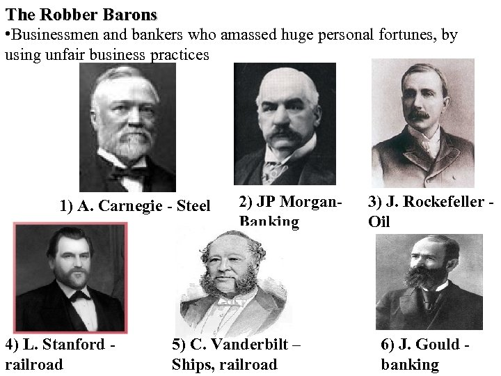 The Robber Barons • Businessmen and bankers who amassed huge personal fortunes, by using