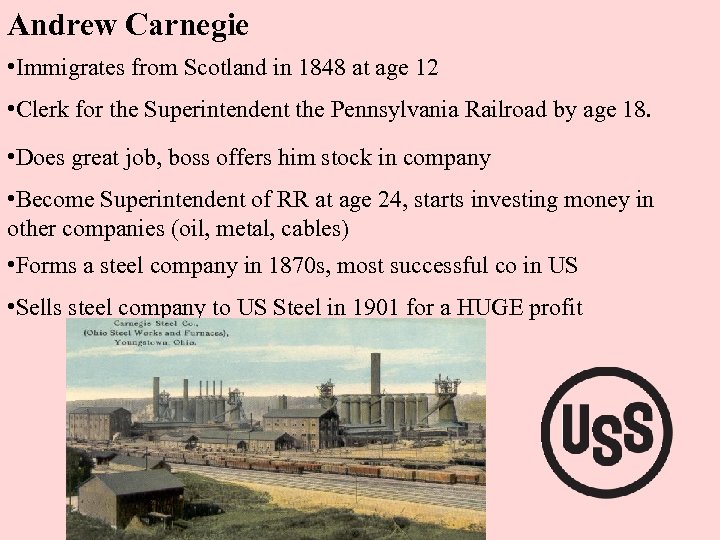Andrew Carnegie • Immigrates from Scotland in 1848 at age 12 • Clerk for