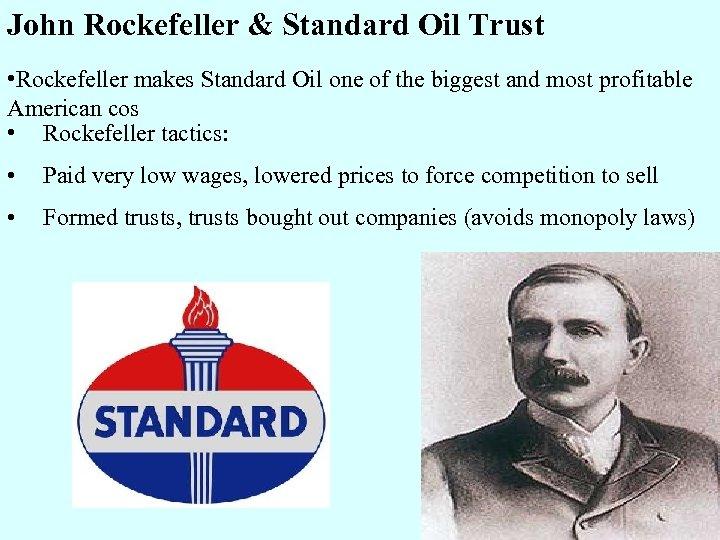 John Rockefeller & Standard Oil Trust • Rockefeller makes Standard Oil one of the