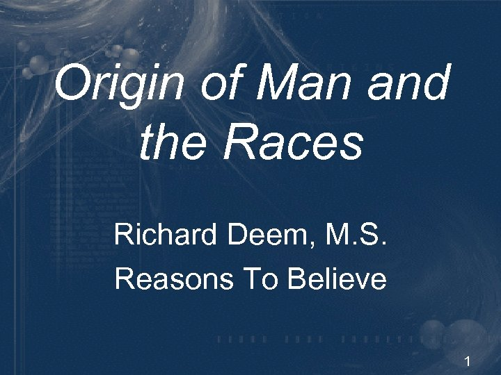 Origin of Man and the Races Richard Deem, M. S. Reasons To Believe 1