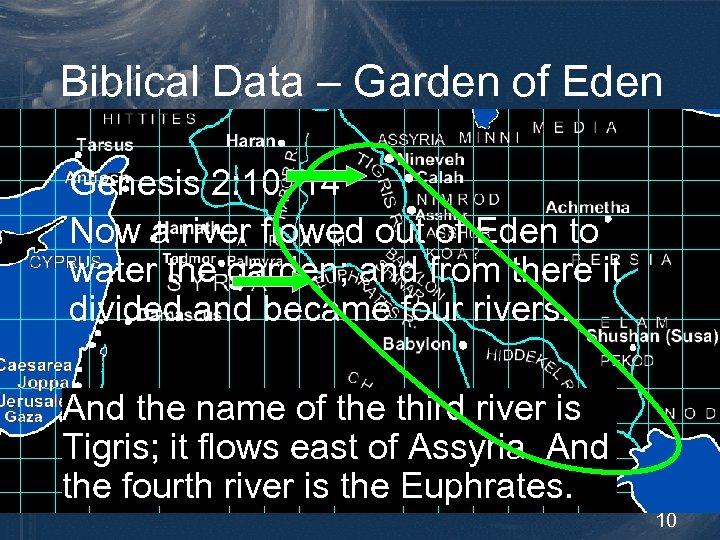 Biblical Data – Garden of Eden Genesis 2: 10, 14 Now a river flowed