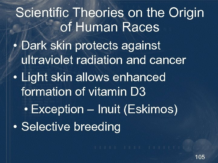 Scientific Theories on the Origin of Human Races • Dark skin protects against ultraviolet