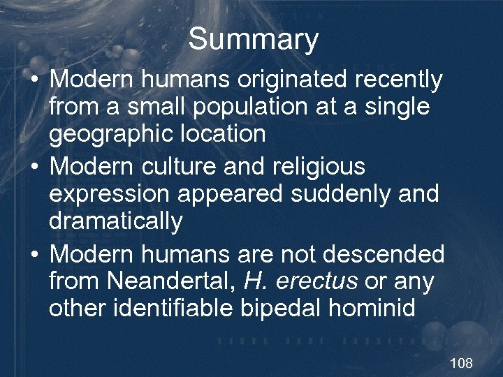 Summary • Modern humans originated recently from a small population at a single geographic