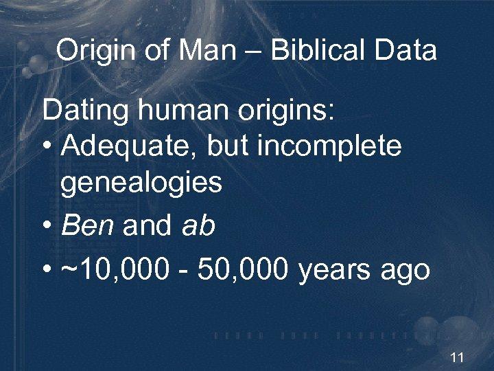 Origin of Man – Biblical Data Dating human origins: • Adequate, but incomplete genealogies