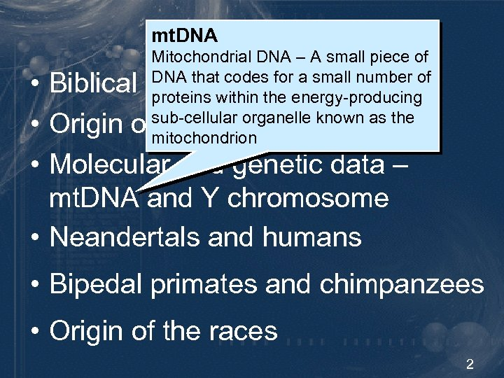 mt. DNA General Outline Mitochondrial DNA – A small piece of • Biblical data