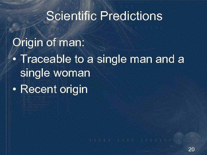 Scientific Predictions Origin of man: • Traceable to a single man and a single
